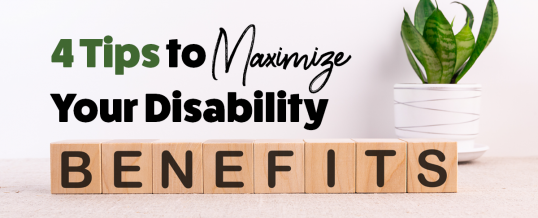 4 Tips to Maximize Your Disability Benefits